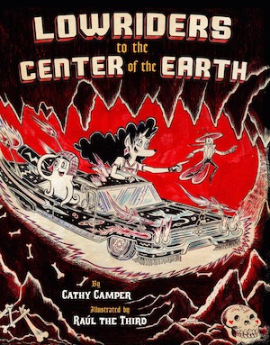 Lowriders to the Center of the Earth book cover, by Cathy Camper and Raul the Third